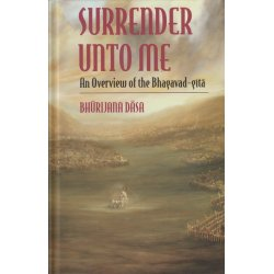 Surrender Unto Me An Overview Of The Bhagavad Gita